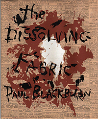 Paul Blackburn, The Dissolving Fabric