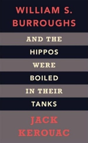 Jack Kerouac and William S. Burroughs, And the Hippos Were Boiled in Their Tanks