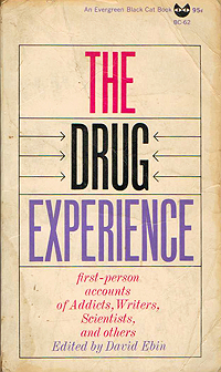 The Drug Experience: First-Person Accounts of Addicts, Writers, Scientists, and Others