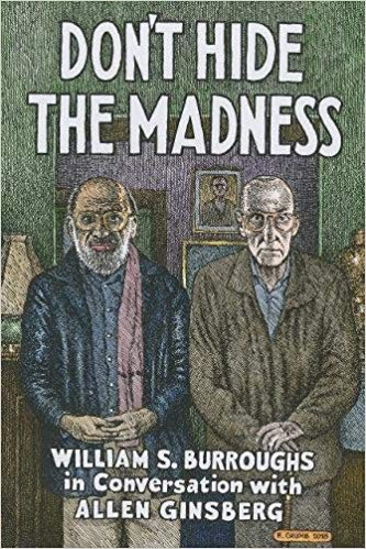 Don't Hide the Madness: William S. Burroughs in Conversation with Allen Ginsberg, edited by Steven Taylor