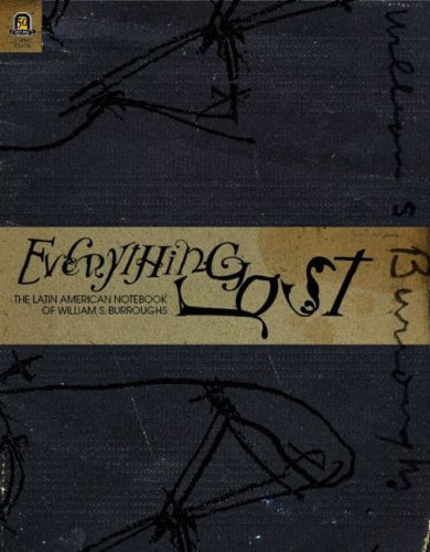 Oliver Harris, Everything Lost: The Latin American Notebook of William S. Burroughs