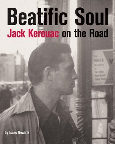 Isaac Gewirtz, Beatific Soul: Jack Kerouac On the Road