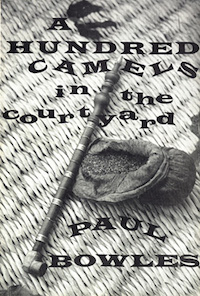 Paul Bowles, A Hundred Camels in the Courtyard